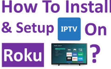 How Can you Install And Setup IPTV on Roku